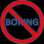 not boring